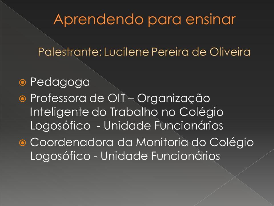 Pedagoga Professora de OIT – Organização Inteligente do Trabalho no Colégio Logosófico - Unidade Funcionários Coordenadora da Monitoria do Colégio Log