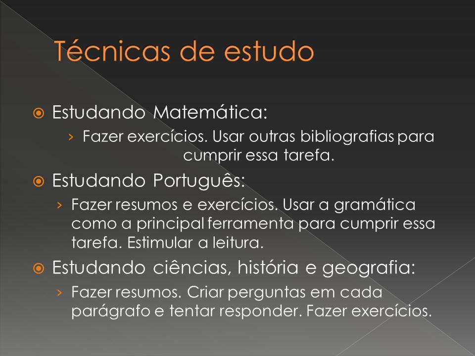 Estudando Matemática: Fazer exercícios. Usar outras bibliografias para cumprir essa tarefa. Estudando Português: Fazer resumos e exercícios. Usar a gr
