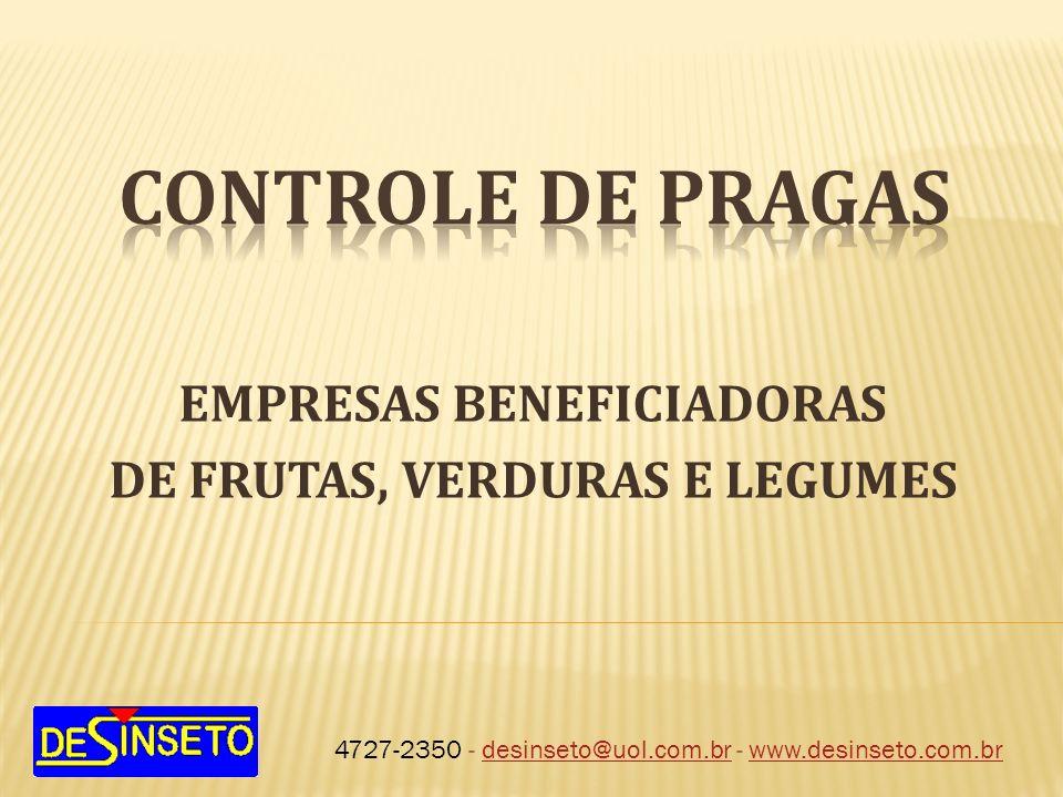 EMPRESAS BENEFICIADORAS DE FRUTAS, VERDURAS E LEGUMES 4727-2350 - desinseto@uol.com.br - www.desinseto.com.brdesinseto@uol.com.brwww.desinseto.com.br