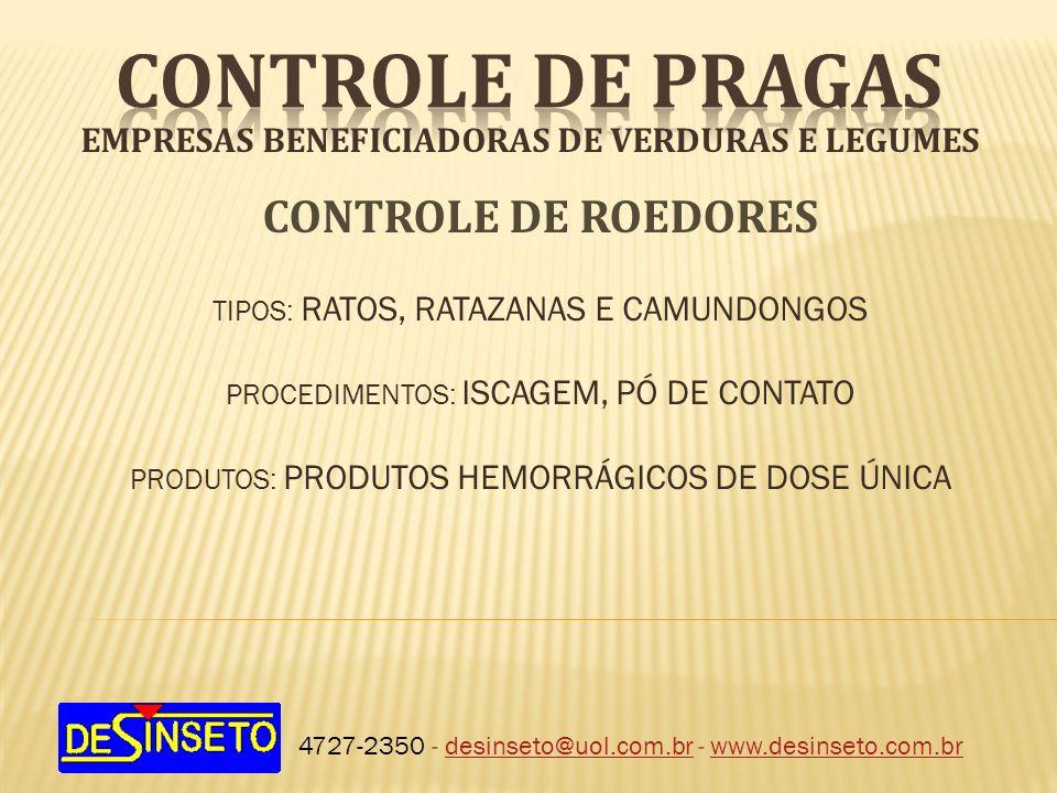 EMPRESAS BENEFICIADORAS DE VERDURAS E LEGUMES 4727-2350 - desinseto@uol.com.br - www.desinseto.com.brdesinseto@uol.com.brwww.desinseto.com.br CONTROLE