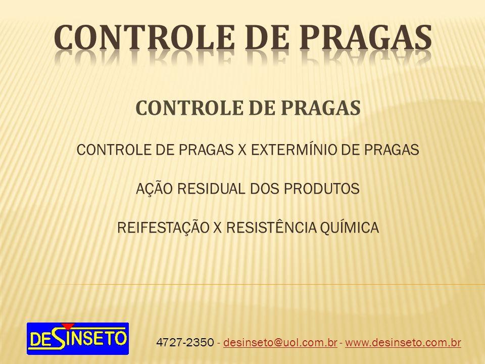 4727-2350 - desinseto@uol.com.br - www.desinseto.com.brdesinseto@uol.com.brwww.desinseto.com.br CONTROLE DE PRAGAS CONTROLE DE PRAGAS X EXTERMÍNIO DE