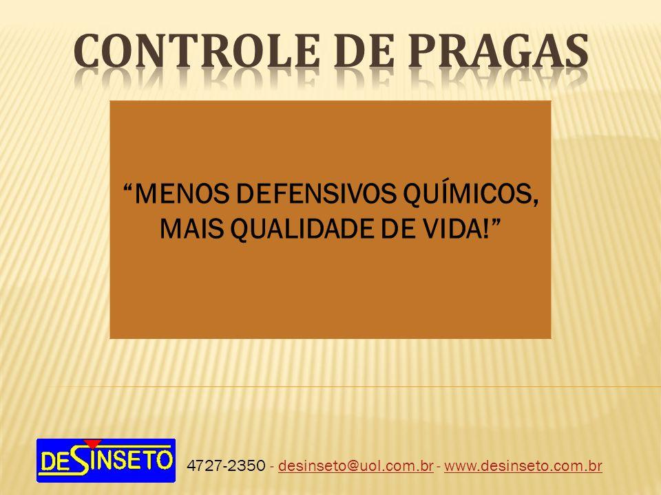 4727-2350 - desinseto@uol.com.br - www.desinseto.com.brdesinseto@uol.com.brwww.desinseto.com.br MENOS DEFENSIVOS QUÍMICOS, MAIS QUALIDADE DE VIDA!