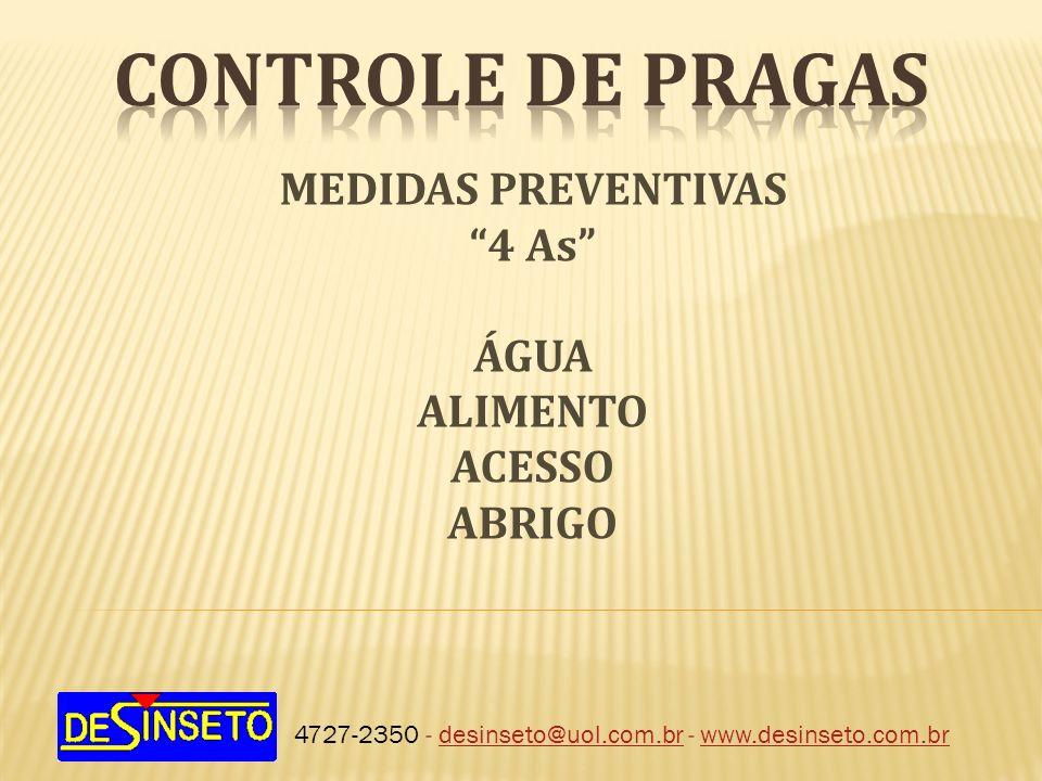 4727-2350 - desinseto@uol.com.br - www.desinseto.com.brdesinseto@uol.com.brwww.desinseto.com.br MEDIDAS PREVENTIVAS 4 As ÁGUA ALIMENTO ACESSO ABRIGO