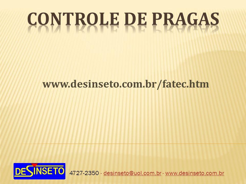 4727-2350 - desinseto@uol.com.br - www.desinseto.com.brdesinseto@uol.com.brwww.desinseto.com.br www.desinseto.com.br/fatec.htm