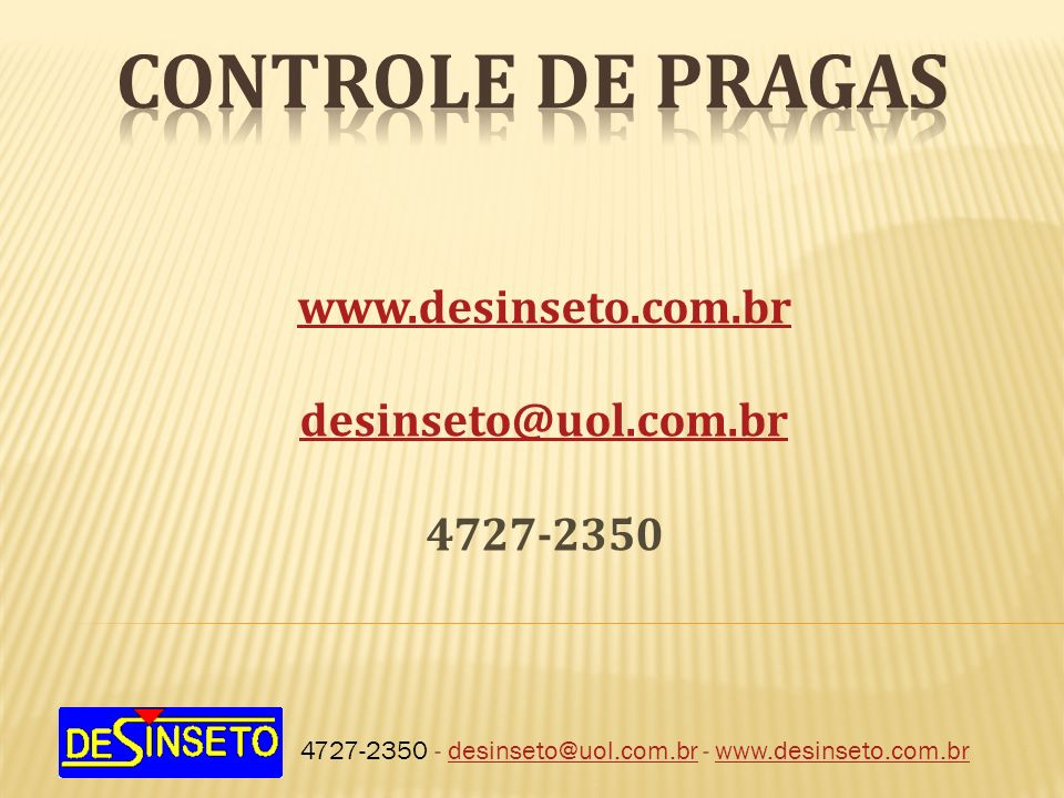 4727-2350 - desinseto@uol.com.br - www.desinseto.com.brdesinseto@uol.com.brwww.desinseto.com.br desinseto@uol.com.br 4727-2350