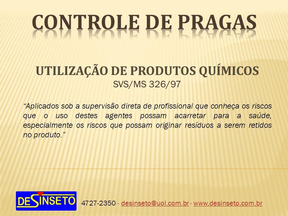 4727-2350 - desinseto@uol.com.br - www.desinseto.com.brdesinseto@uol.com.brwww.desinseto.com.br UTILIZAÇÃO DE PRODUTOS QUÍMICOS SVS/MS 326/97 Aplicado