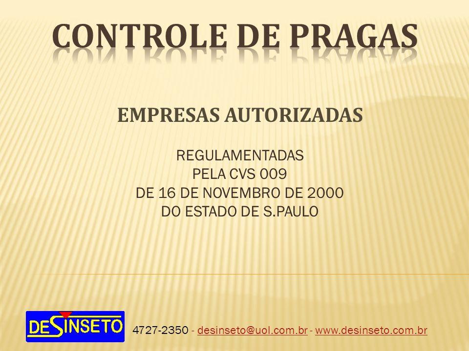 4727-2350 - desinseto@uol.com.br - www.desinseto.com.brdesinseto@uol.com.brwww.desinseto.com.br EMPRESAS AUTORIZADAS REGULAMENTADAS PELA CVS 009 DE 16