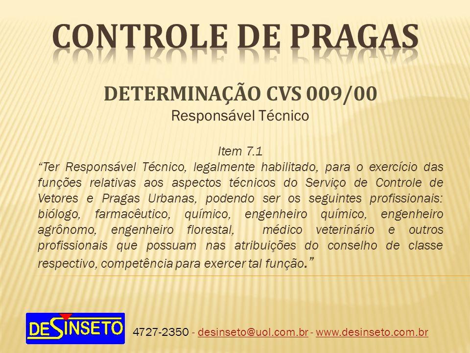 4727-2350 - desinseto@uol.com.br - www.desinseto.com.brdesinseto@uol.com.brwww.desinseto.com.br DETERMINAÇÃO CVS 009/00 Responsável Técnico Item 7.1 T