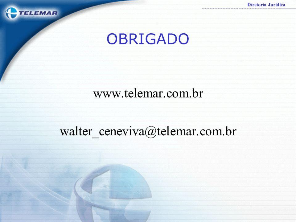 Diretoria Jurídica OBRIGADO www.telemar.com.br walter_ceneviva@telemar.com.br