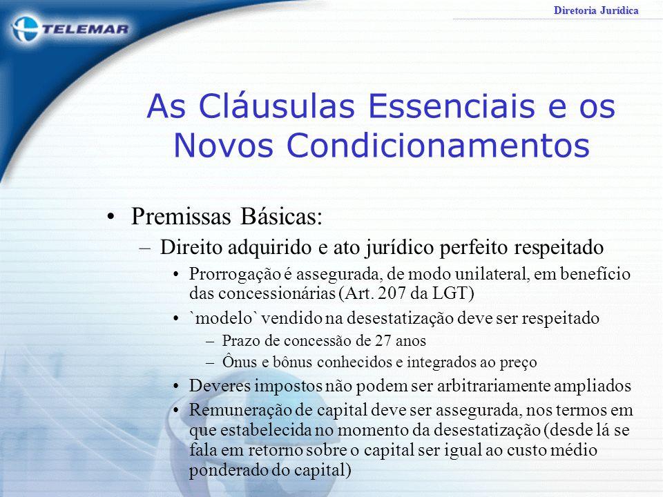 Diretoria Jurídica As Cláusulas Essenciais e os Novos Condicionamentos Premissas Básicas: –Direito adquirido e ato jurídico perfeito respeitado Prorro