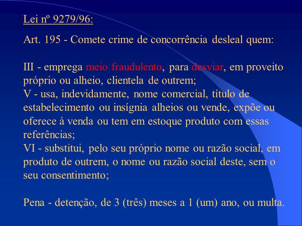 Lei nº 9279/96: Art. 195 - Comete crime de concorrência desleal quem: III - emprega meio fraudulento, para desviar, em proveito próprio ou alheio, cli