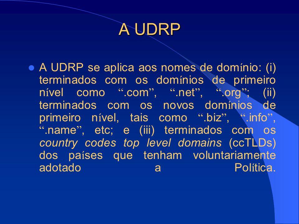 A UDRP A UDRP se aplica aos nomes de dom í nio: (i) terminados com os dom í nios de primeiro n í vel como.com,.net,.org ; (ii) terminados com os novos