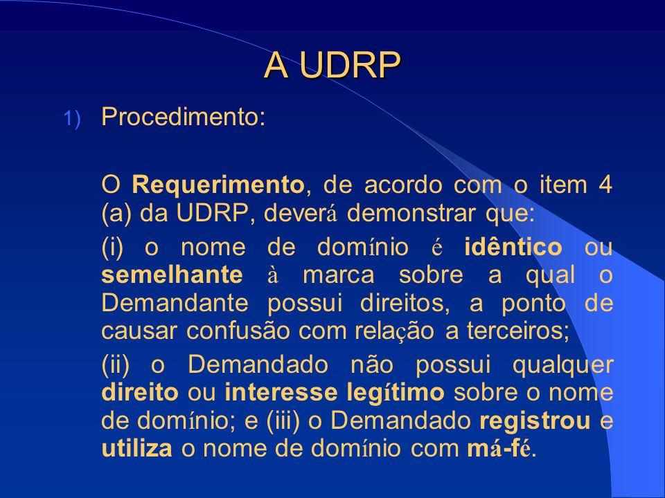 A UDRP 1) Procedimento: O Requerimento, de acordo com o item 4 (a) da UDRP, dever á demonstrar que: (i) o nome de dom í nio é idêntico ou semelhante à