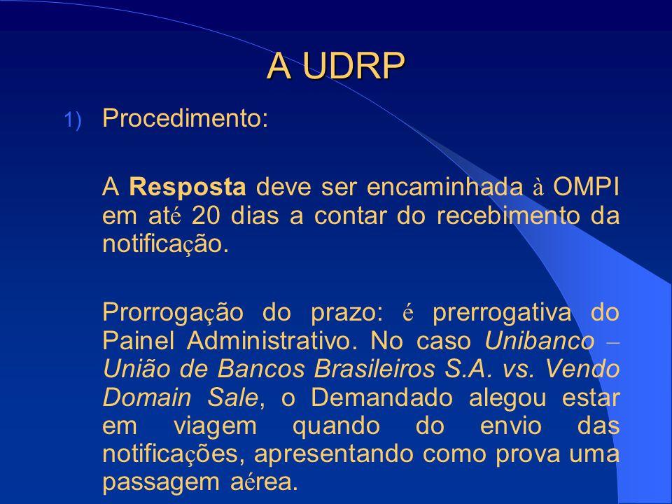 A UDRP 1) Procedimento: A Resposta deve ser encaminhada à OMPI em at é 20 dias a contar do recebimento da notifica ç ão. Prorroga ç ão do prazo: é pre