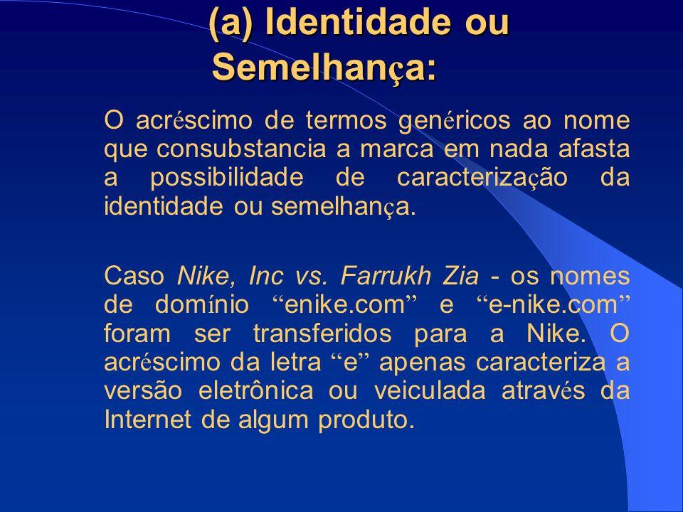 (a) Identidade ou Semelhan ç a: O acr é scimo de termos gen é ricos ao nome que consubstancia a marca em nada afasta a possibilidade de caracteriza ç