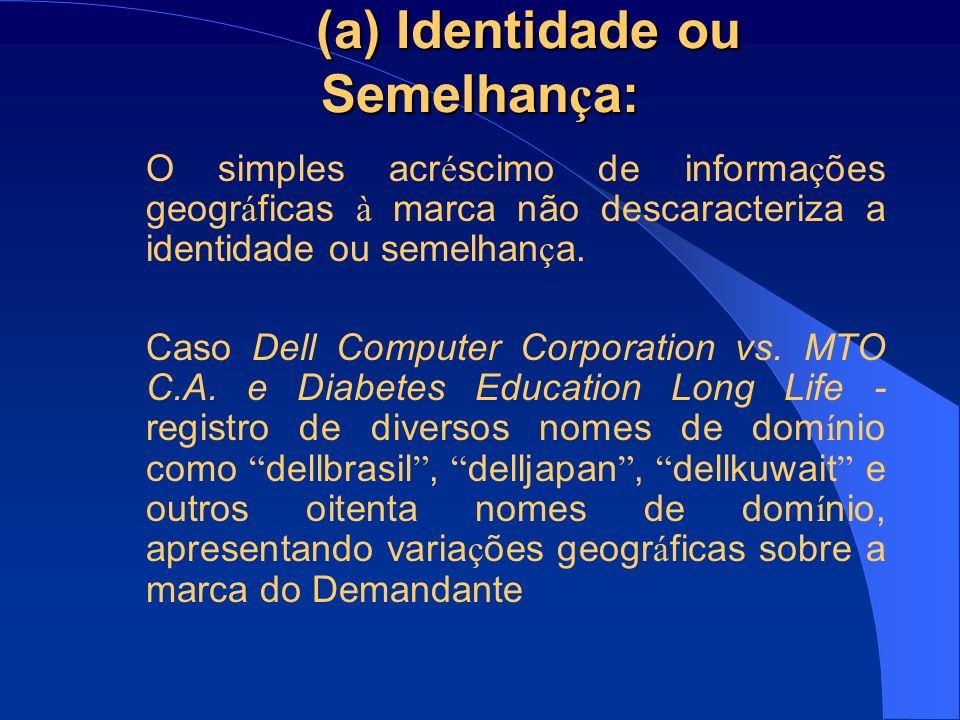 (a) Identidade ou Semelhan ç a: O simples acr é scimo de informa ç ões geogr á ficas à marca não descaracteriza a identidade ou semelhan ç a. Caso Del