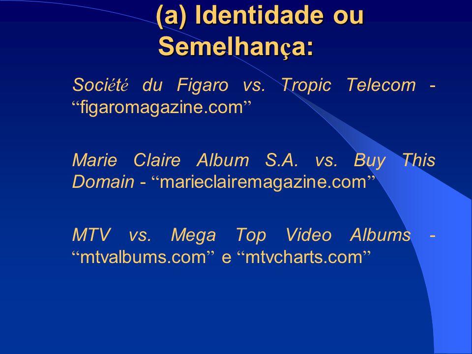 (a) Identidade ou Semelhan ç a: Soci é t é du Figaro vs. Tropic Telecom - figaromagazine.com Marie Claire Album S.A. vs. Buy This Domain - marieclaire