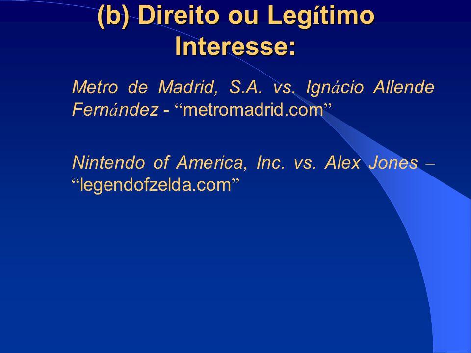 (b) Direito ou Leg í timo Interesse: Metro de Madrid, S.A. vs. Ign á cio Allende Fern á ndez - metromadrid.com Nintendo of America, Inc. vs. Alex Jone