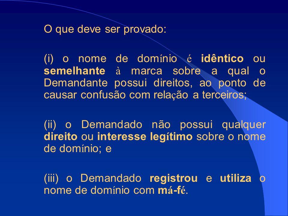 O que deve ser provado: (i) o nome de dom í nio é idêntico ou semelhante à marca sobre a qual o Demandante possui direitos, ao ponto de causar confusã