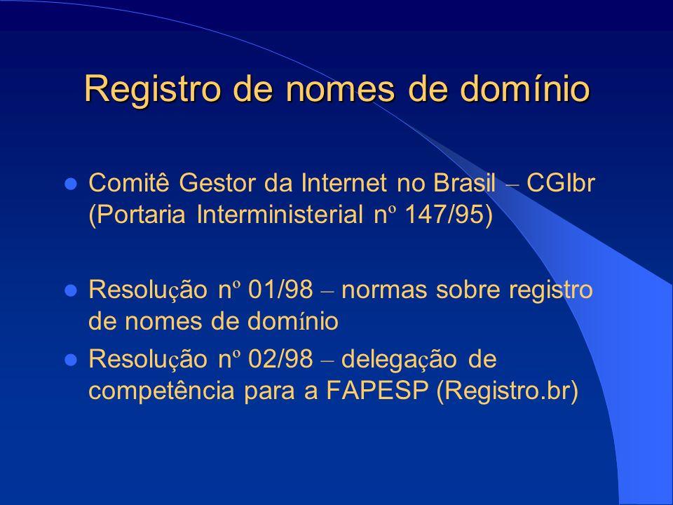Registro de nomes de domínio Comitê Gestor da Internet no Brasil – CGIbr (Portaria Interministerial n º 147/95) Resolu ç ão n º 01/98 – normas sobre r