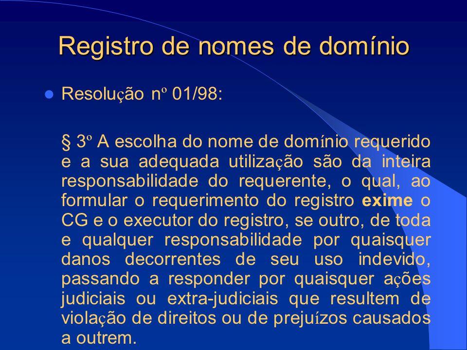 Registro de nomes de domínio Resolu ç ão n º 01/98: § 3 º A escolha do nome de dom í nio requerido e a sua adequada utiliza ç ão são da inteira respon