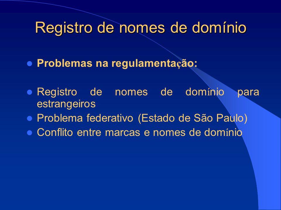 Registro de nomes de domínio Problemas na regulamenta ç ão: Registro de nomes de dom í nio para estrangeiros Problema federativo (Estado de São Paulo)