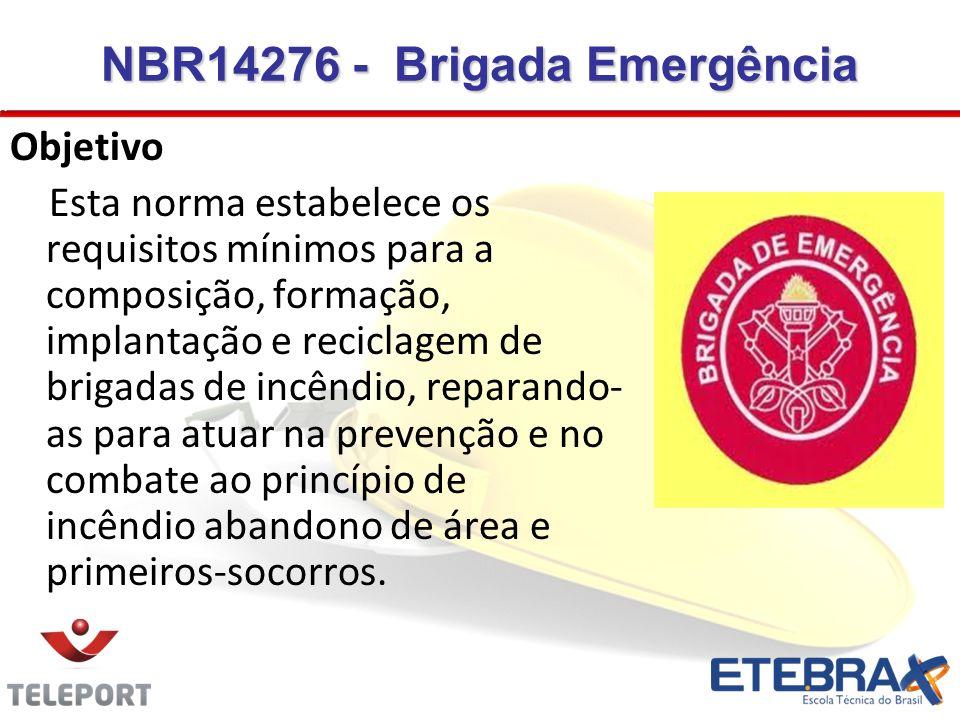 Objetivo Esta norma estabelece os requisitos mínimos para a composição, formação, implantação e reciclagem de brigadas de incêndio, reparando- as para