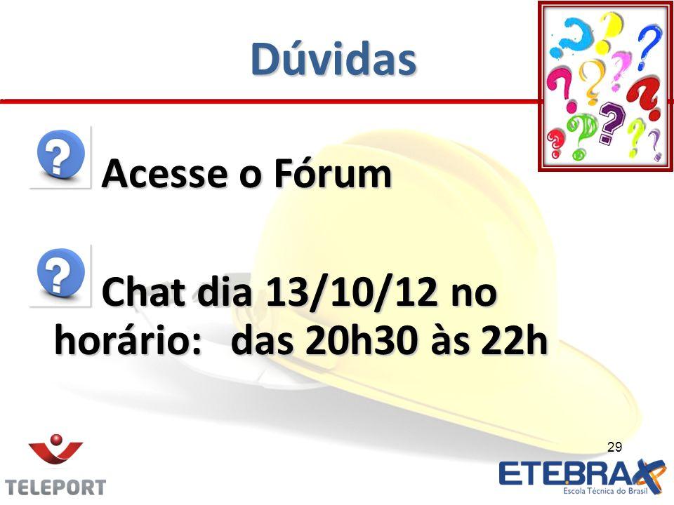 Dúvidas Acesse o Fórum Acesse o Fórum Chat dia 13/10/12 no horário:das 20h30 às 22h Chat dia 13/10/12 no horário:das 20h30 às 22h 29