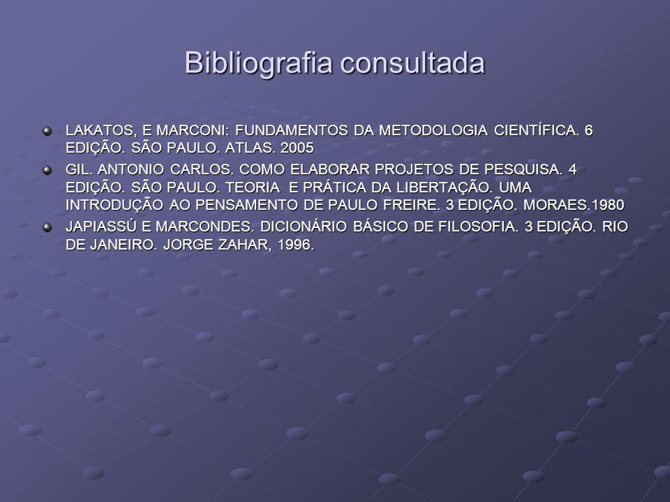 Bibliografia consultada LAKATOS, E MARCONI: FUNDAMENTOS DA METODOLOGIA CIENTÍFICA. 6 EDIÇÃO. SÃO PAULO. ATLAS. 2005 GIL. ANTONIO CARLOS. COMO ELABORAR