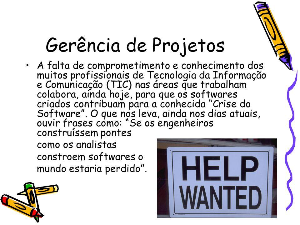 Gerência de Projetos A falta de comprometimento e conhecimento dos muitos profissionais de Tecnologia da Informação e Comunicação (TIC) nas áreas que