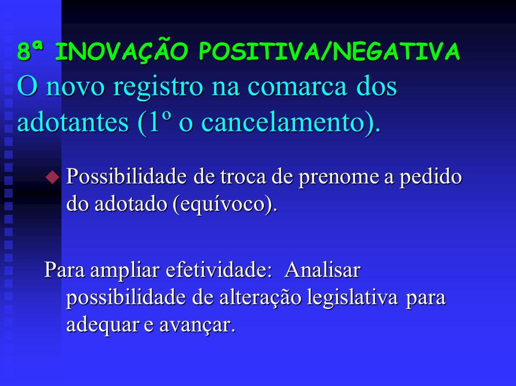 8ª INOVAÇÃO POSITIVA/NEGATIVA O novo registro na comarca dos adotantes (1º o cancelamento).