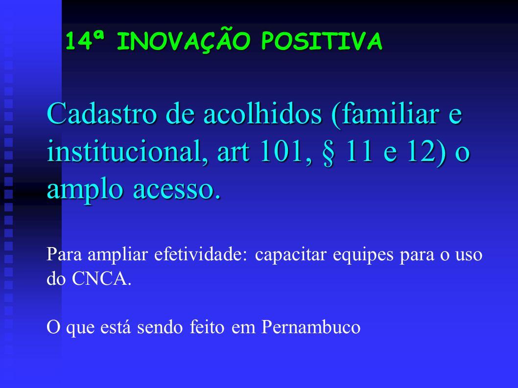 Cadastro de acolhidos (familiar e institucional, art 101, § 11 e 12) o amplo acesso.