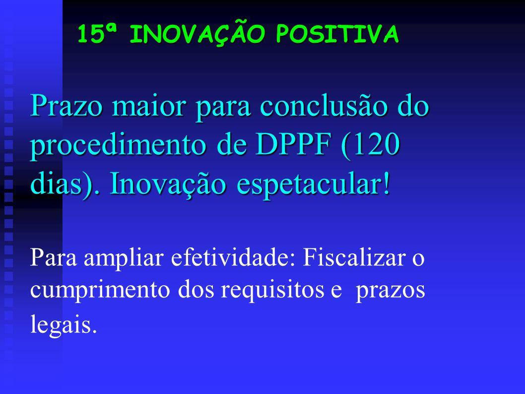 Prazo maior para conclusão do procedimento de DPPF (120 dias).