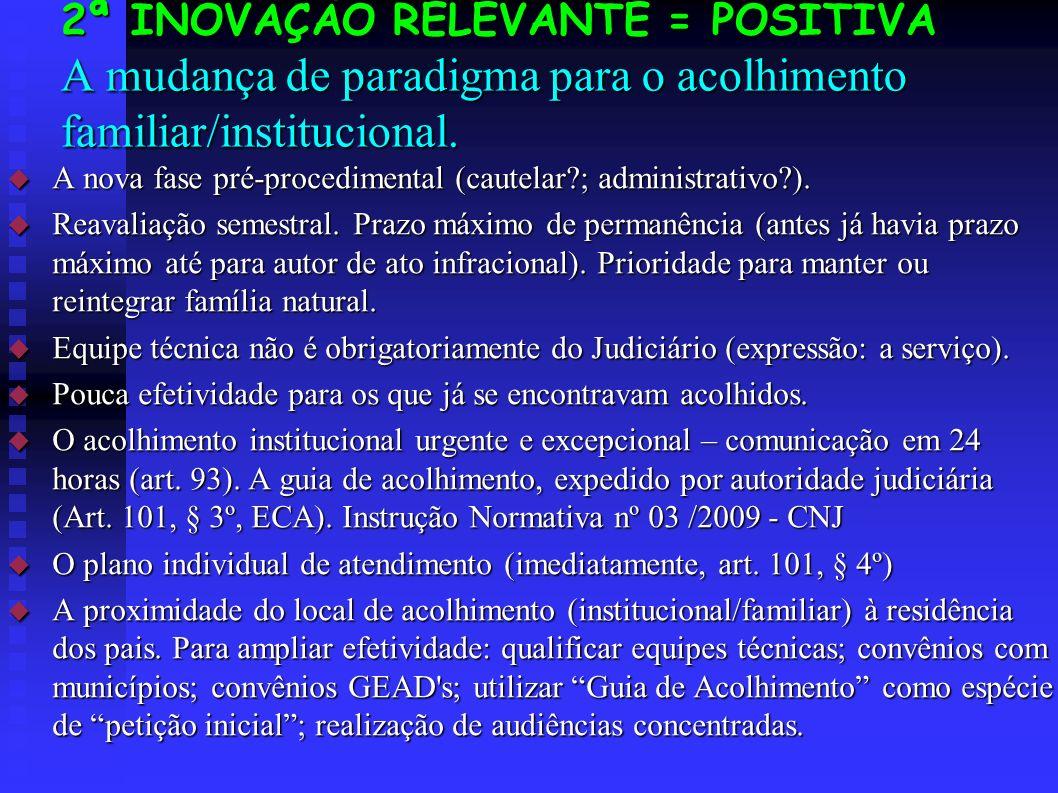 2ª INOVAÇÃO RELEVANTE = POSITIVA A mudança de paradigma para o acolhimento familiar/institucional.