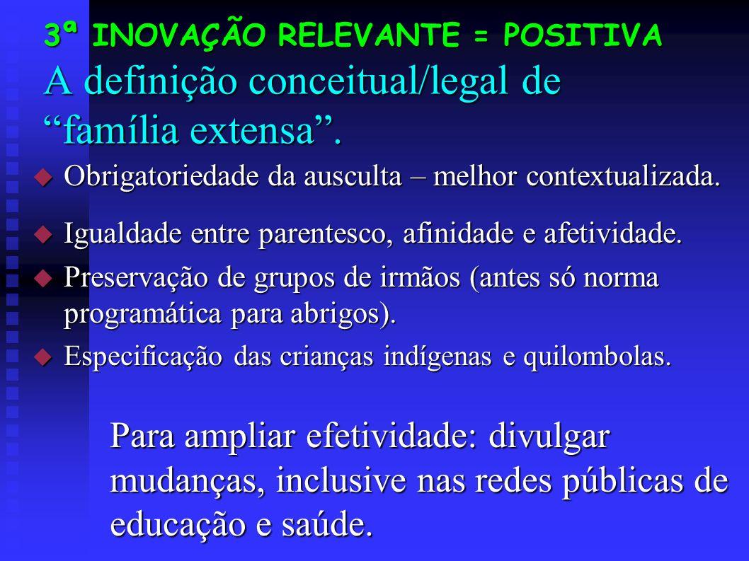 3ª INOVAÇÃO RELEVANTE = POSITIVA A definição conceitual/legal de família extensa.