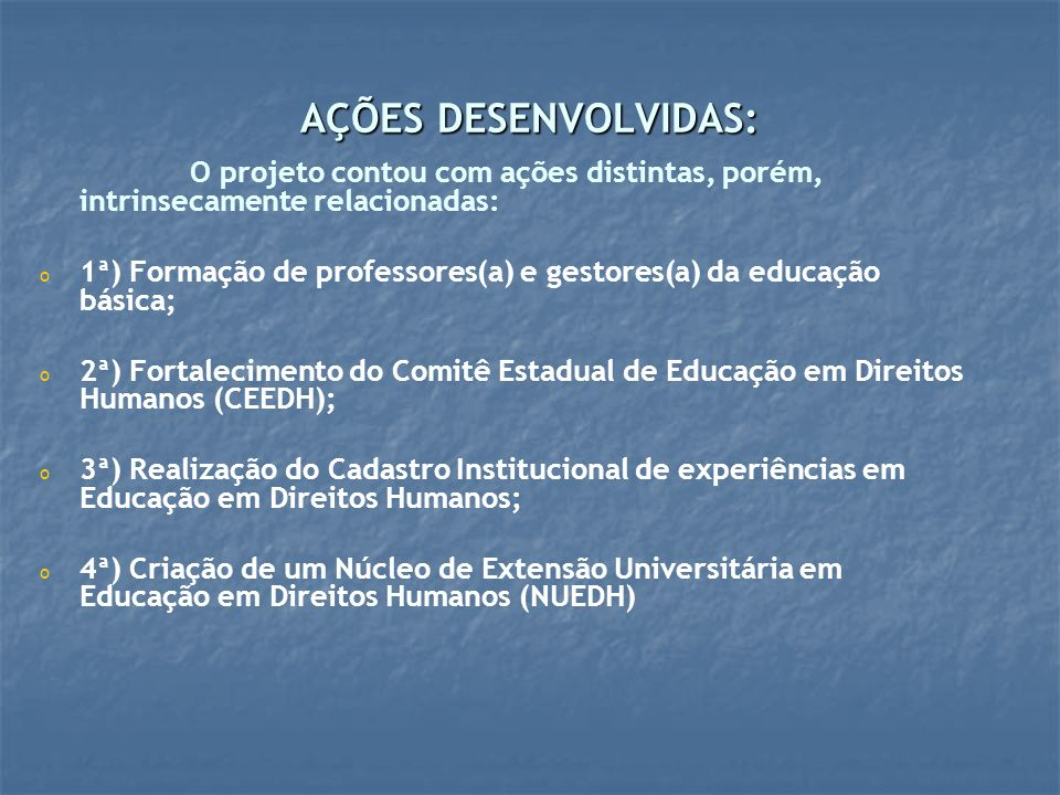 AÇÕES DESENVOLVIDAS: O projeto contou com ações distintas, porém, intrinsecamente relacionadas: o o 1ª) Formação de professores(a) e gestores(a) da ed