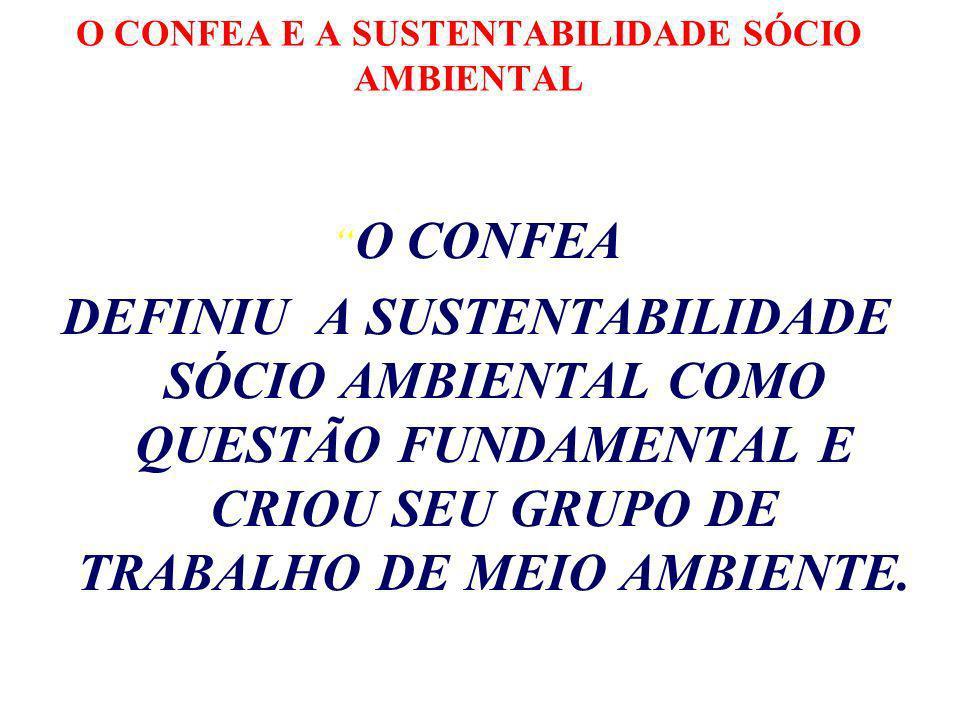 O CONFEA E A SUSTENTABILIDADE SÓCIO AMBIENTAL O CONFEA DEFINIU A SUSTENTABILIDADE SÓCIO AMBIENTAL COMO QUESTÃO FUNDAMENTAL E CRIOU SEU GRUPO DE TRABALHO DE MEIO AMBIENTE.