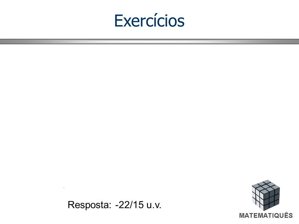Exercícios Resposta: -22/15 u.v.