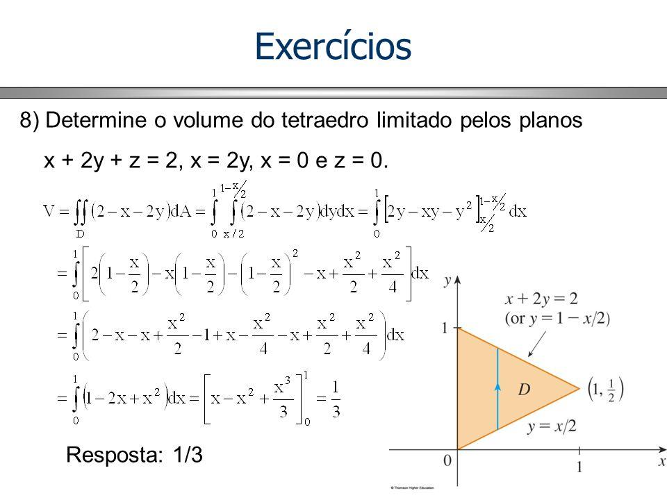 Exercícios 8) Determine o volume do tetraedro limitado pelos planos x + 2y + z = 2, x = 2y, x = 0 e z = 0. Resposta: 1/3