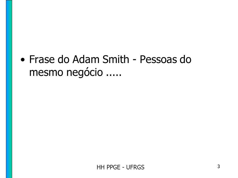 HH PPGE - UFRGS 3 Frase do Adam Smith - Pessoas do mesmo negócio.....