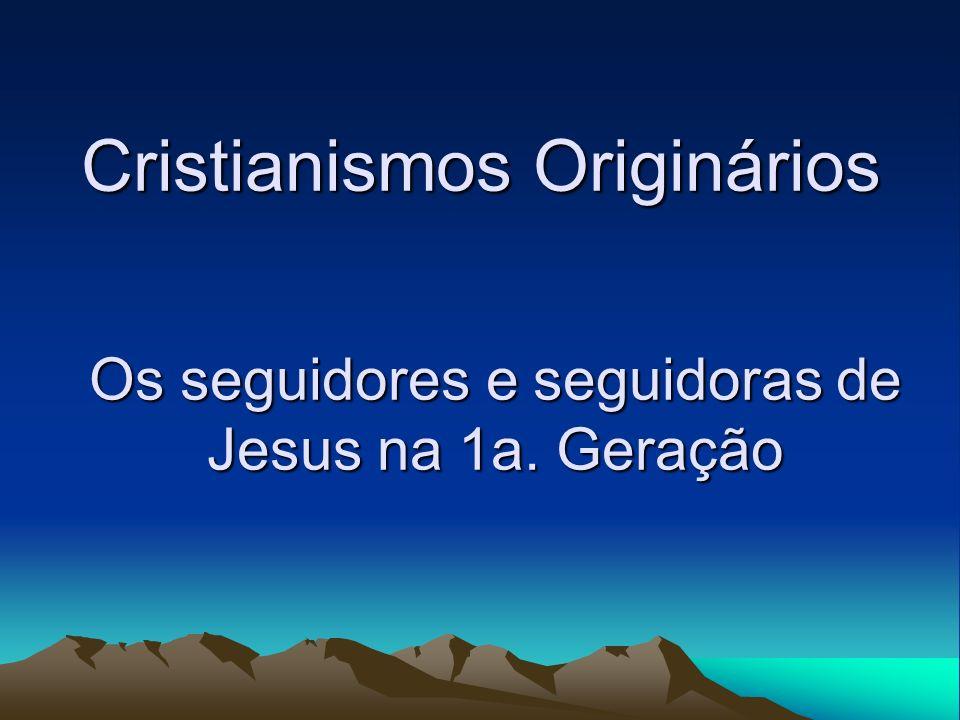 Cristianismos Originários Os seguidores e seguidoras de Jesus na 1a. Geração
