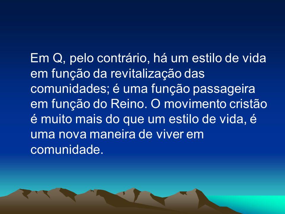 Em Q, pelo contrário, há um estilo de vida em função da revitalização das comunidades; é uma função passageira em função do Reino.