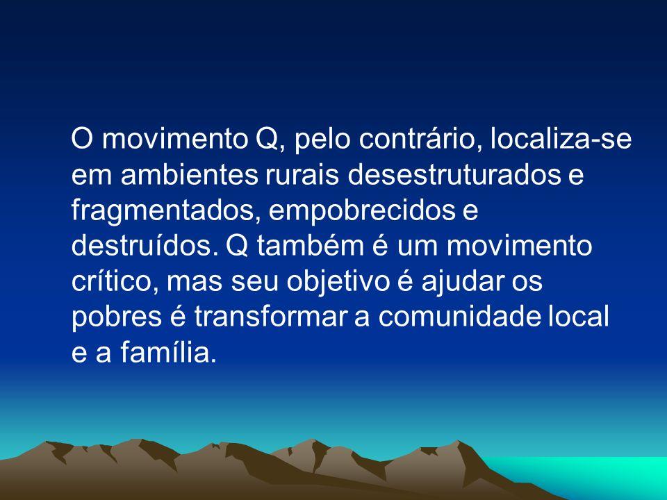 O movimento Q, pelo contrário, localiza-se em ambientes rurais desestruturados e fragmentados, empobrecidos e destruídos.