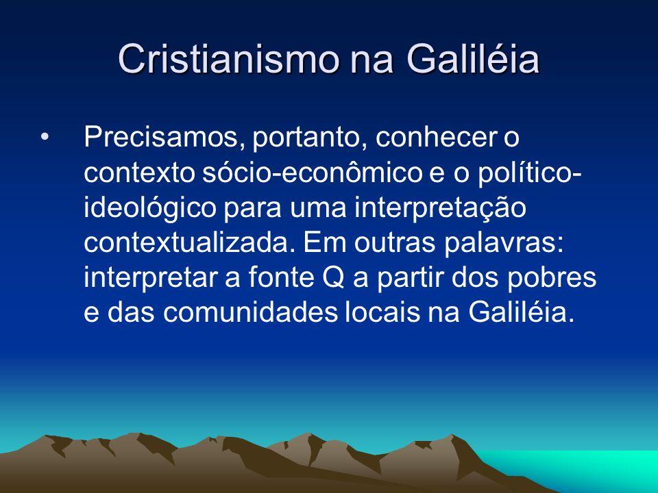Cristianismo na Galiléia Precisamos, portanto, conhecer o contexto sócio-econômico e o político- ideológico para uma interpretação contextualizada.