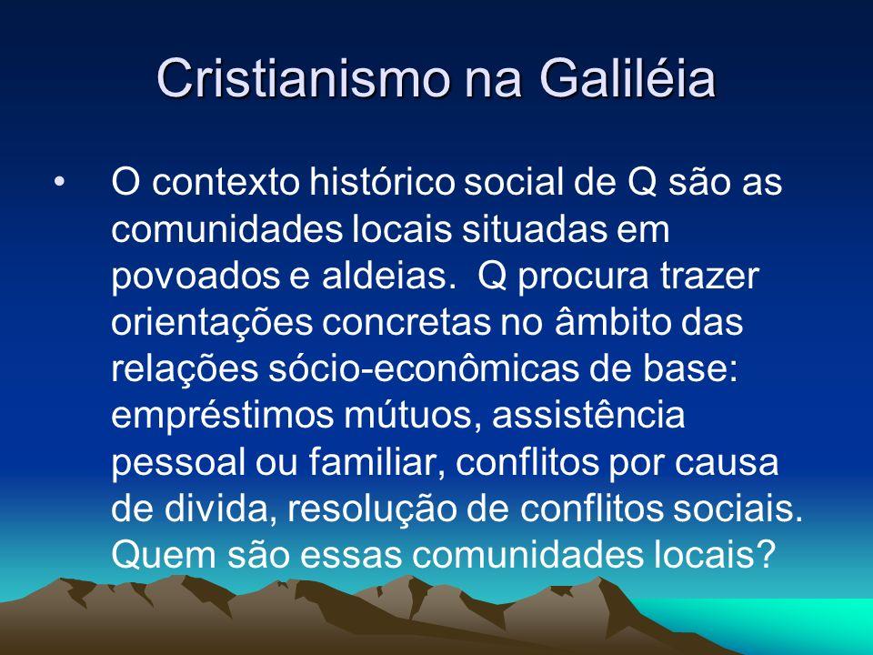 Cristianismo na Galiléia O contexto histórico social de Q são as comunidades locais situadas em povoados e aldeias.
