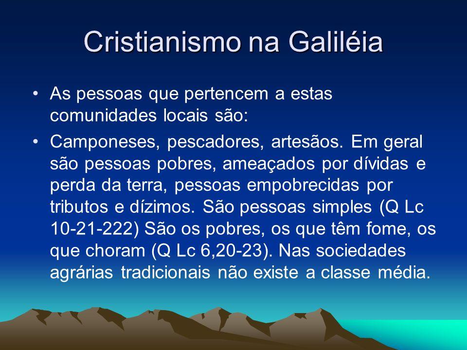 Cristianismo na Galiléia As pessoas que pertencem a estas comunidades locais são: Camponeses, pescadores, artesãos.