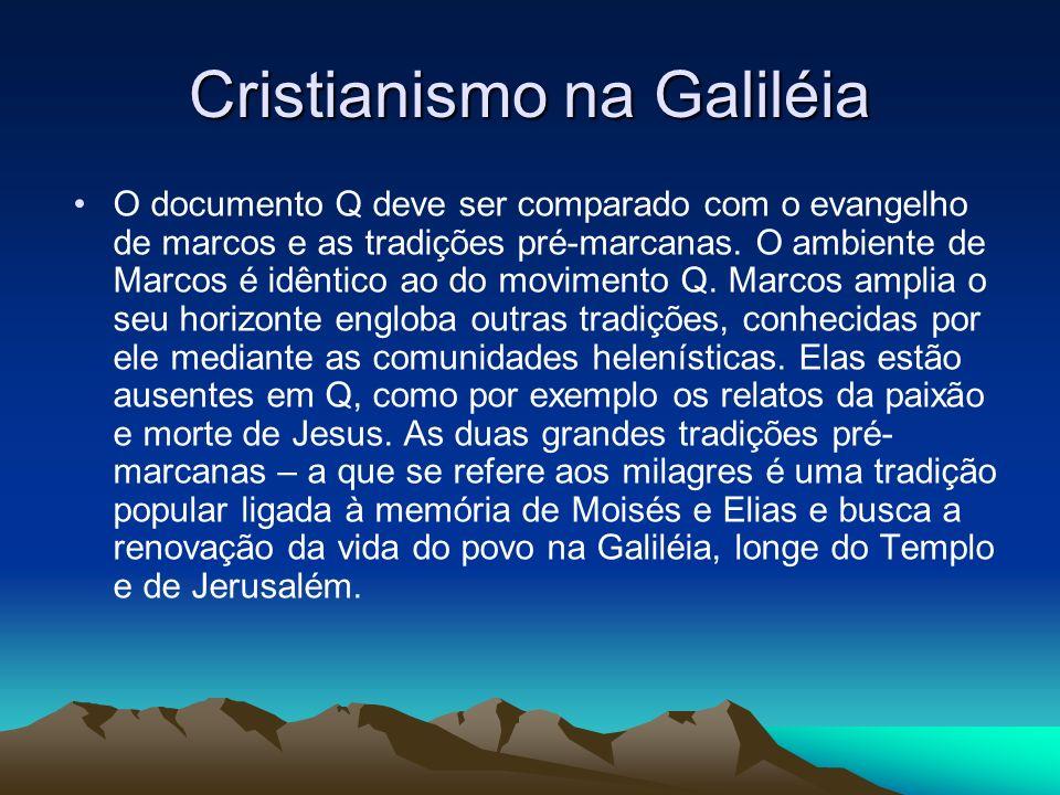 Cristianismo na Galiléia O documento Q deve ser comparado com o evangelho de marcos e as tradições pré-marcanas.