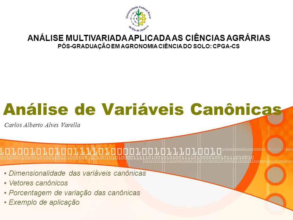 Introdução A análise de variáveis canônicas permite a redução da dimensionalidade de dados; É semelhante a componentes principais e correlações canônicas.