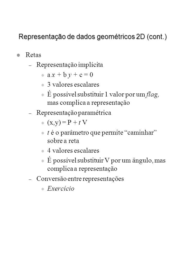 Representação de dados geométricos 2D (cont.) l Retas – Representação implícita l a x + b y + c = 0 l 3 valores escalares l É possível substituir 1 va