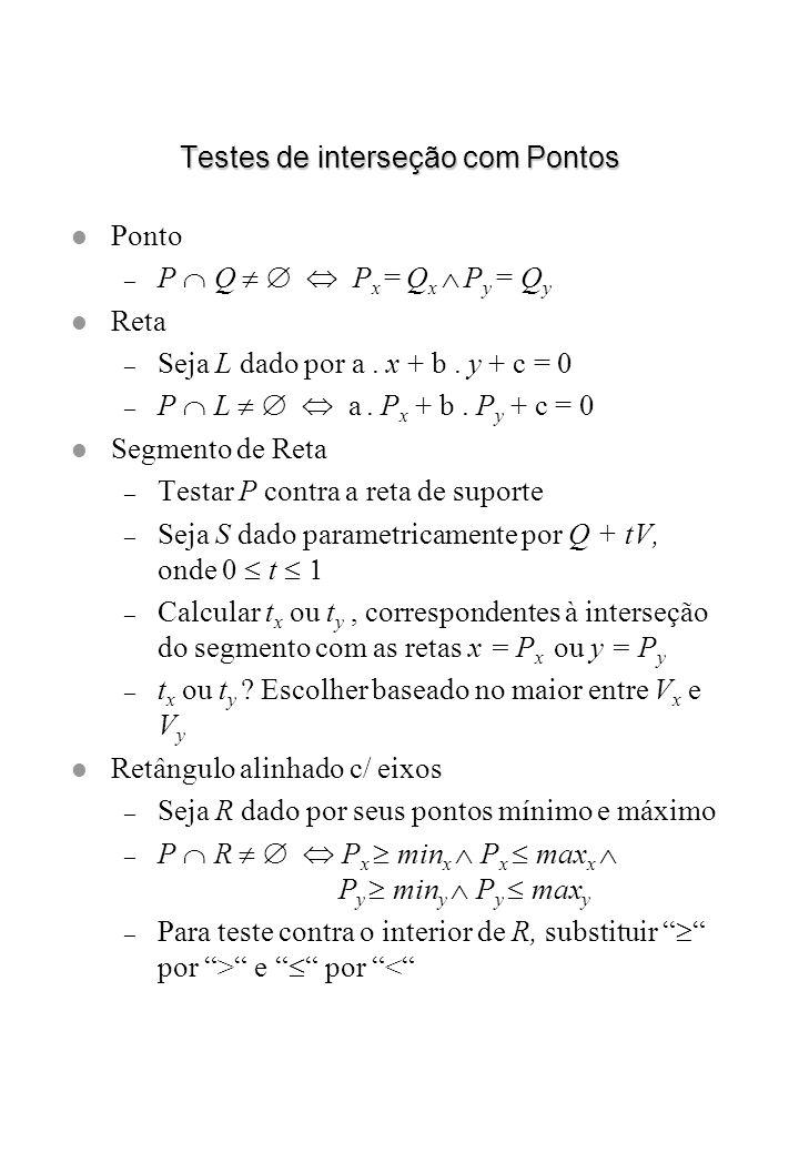 Testes de interseção com Pontos l Ponto – P Q P x = Q x P y = Q y l Reta – Seja L dado por a. x + b. y + c = 0 – P L a. P x + b. P y + c = 0 l Segment